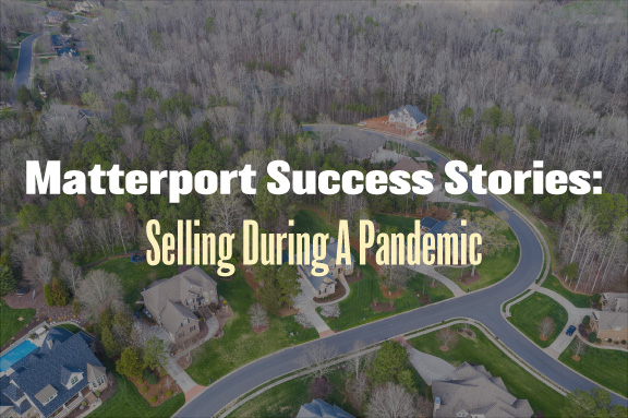 Coronavirus, Matterport, And Selling During A Pandemic